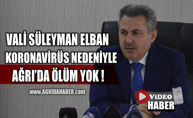 Valisi Süleyman Elban; Ağrı'da Koronavirüs salgınından ölen yok