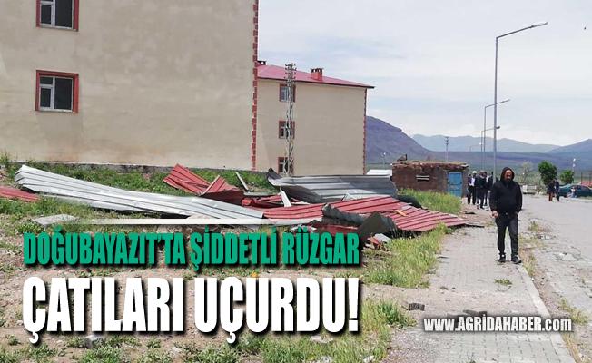 Doğubayazıt'ta şiddetli Rüzgar çatıları uçurdu