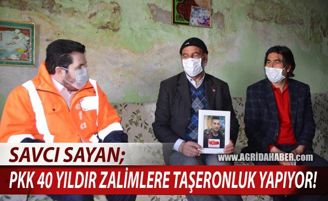 Savcı Sayan; PKK 40 Yıldır Zalimlere Taşeronluk Yapıyor!