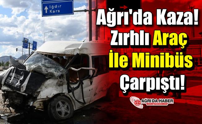 Ağrı'da Kaza! Zırhlı Araç İle Minibüs Çarpıştı!