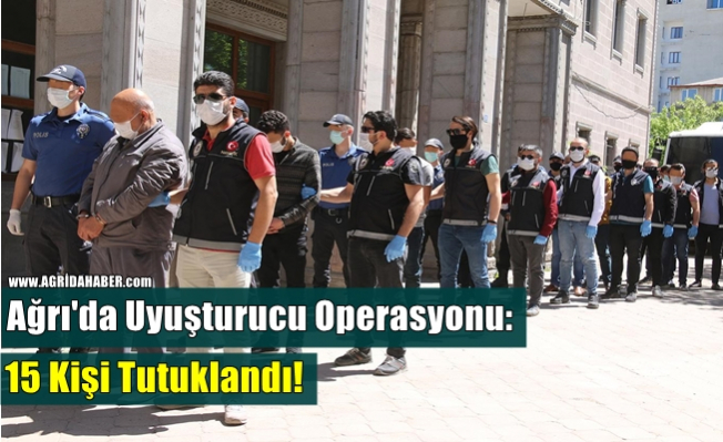 Ağrı'da uyuşturucu operasyonu: 15 kişi tutuklandı