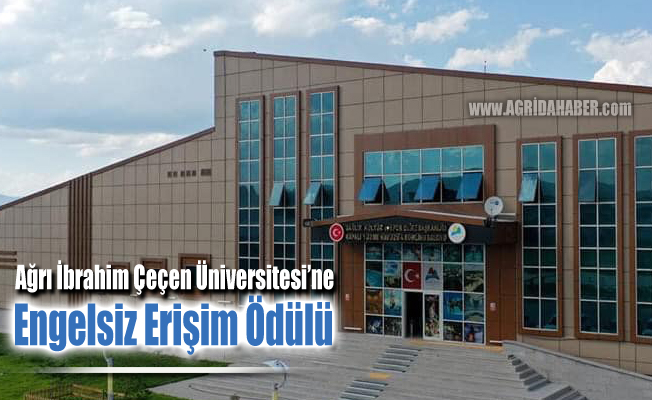Ağrı İbrahim Çeçen Üniversitesi Engelsiz Erişim Ödülü aldı
