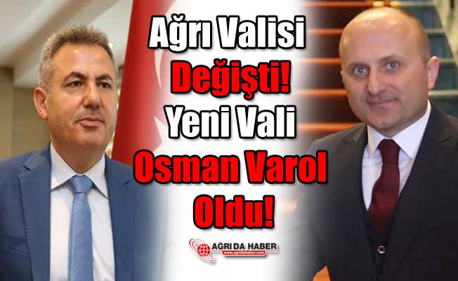Ağrı Valisi Değişti! Yeni Vali Osman Varol Oldu