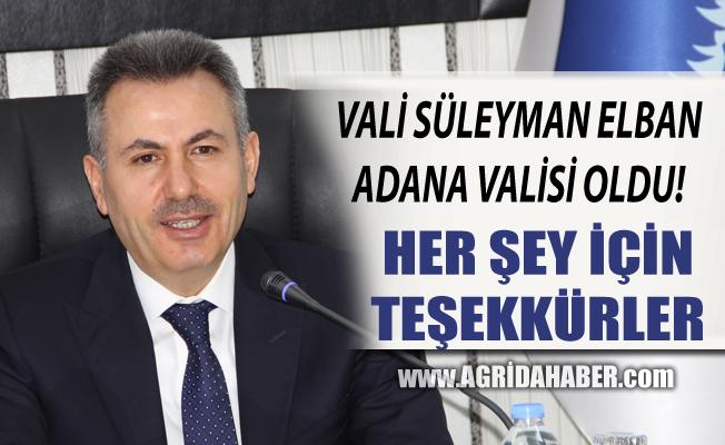 Ağrı Valisi Süleyman Elban Adana Valiliği Görevine Atandı!