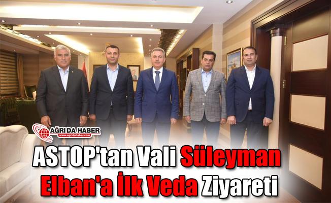 ASTOP'tan Vali Süleyman Elban'a İlk Veda Ziyareti