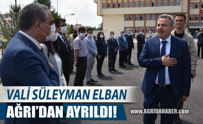Vali Süleyman Elban Ağrı'dan Ayrıldı