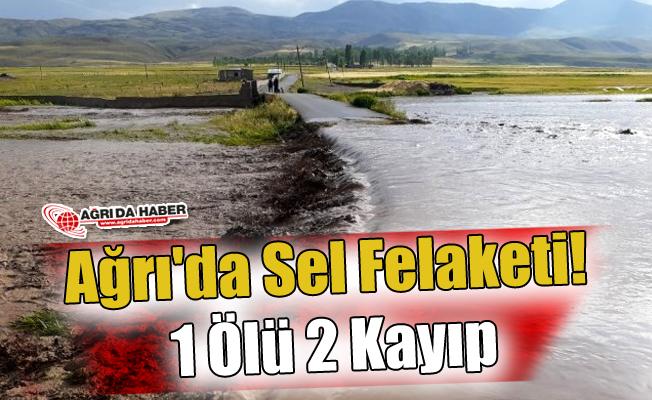 Ağrı'da sel felaketi! 1 Ölü 2 Kayıp