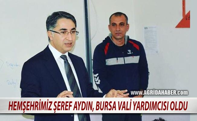 Ağrılı Hemşehrimiz Şeref Aydın, Bursa Vali Yardımcılığına atandı