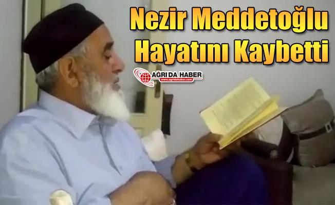 Ağrı'nın Tanınmış Eşraflarından Nezir Meddetoğlu Hayatını Kaybetti