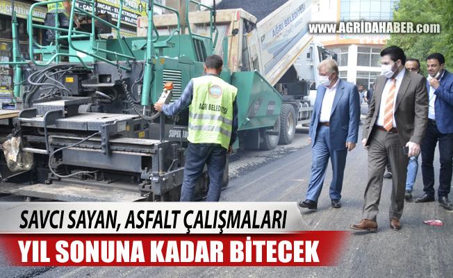 Savcı Sayan, Ağrı'da asfalt çalışmaları yıl sonuna kadar tamamlanacak