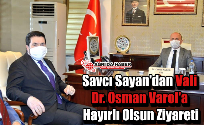 Savcı Sayan'dan Vali Dr. Osman Varol'a Hayırlı Olsun Ziyareti