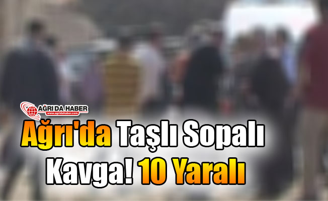 Ağrı'da Taşlı Sopalı Kavga! 10 Yaralı