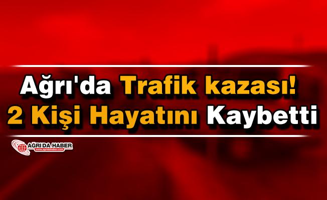 Ağrı'da Trafik kazası! 2 Kişi Hayatını Kaybetti