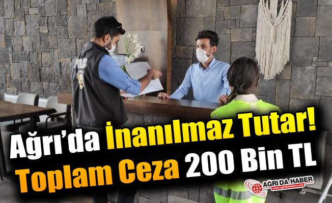 Ağrı'da İnanılmaz Tutar! Toplam Ceza 200 Bin TL