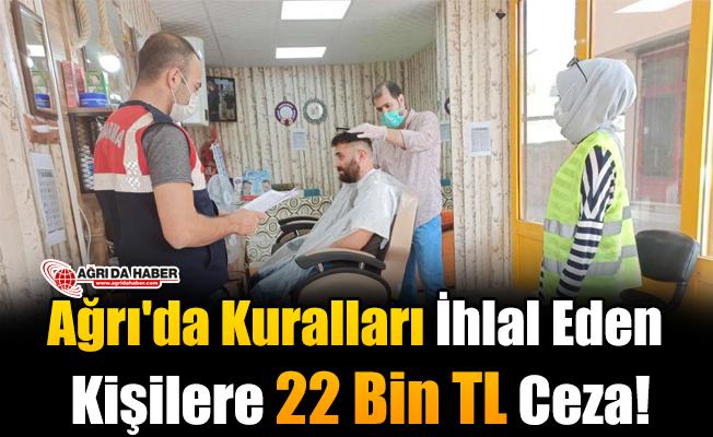 Ağrı'da Kuralları İhlal Eden Kişilere 22 Bin TL Ceza!
