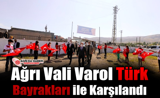 Ağrı Vali Varol Türk Bayrakları ile Karşılandı