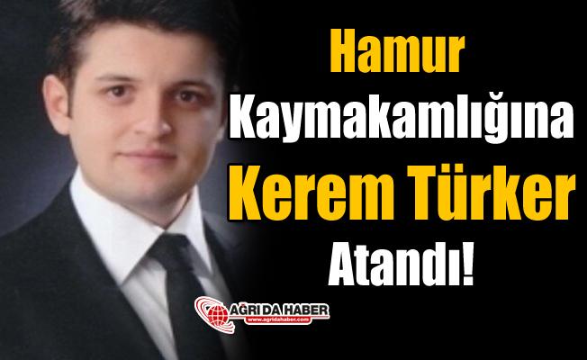 Hamur Kaymakamlığına Kerem Türker Atandı!