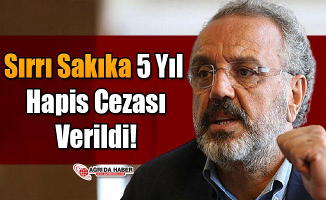 Sırrı Sakıka 5 Yıl Hapis Cezası Verildi!