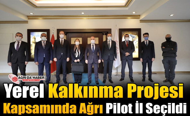Yerel Kalkınma Projesi Kapsamında Ağrı Pilot İl Seçildi