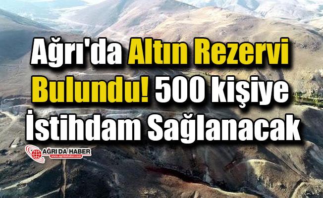 Ağrı'da Altın Rezervi Bulundu! 500 kişiye İstihdam Sağlanacak