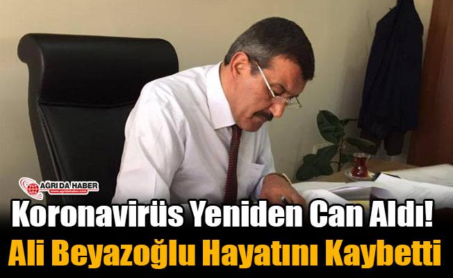 Ağrı'da Koronavirüs Yeniden Can Aldı! Ali Beyazoğlu Hayatını Kaybetti