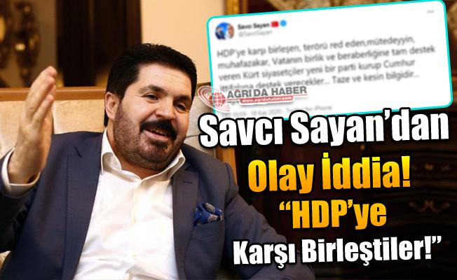 """Savcı Sayan'dan Bomba İddia! """"HDP'ye Karşı Birleştiler"""""""