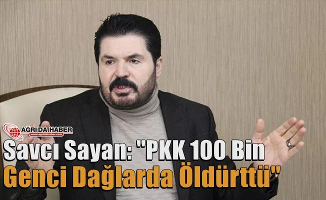 """Savcı Sayan: """"PKK 100 Bin Genci Dağlarda Öldürttü"""""""