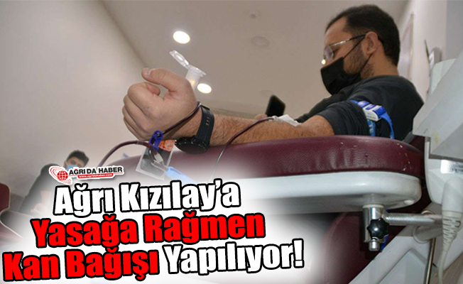Ağrı Kızılay'a Yasağa Rağmen Kan Bağışı Yapılıyor!