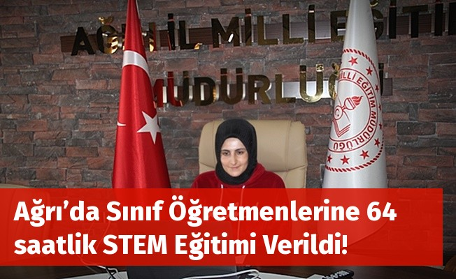 Ağrı'da Sınıf Öğretmenlerine 64 saatlik STEM Eğitimi Verildi!