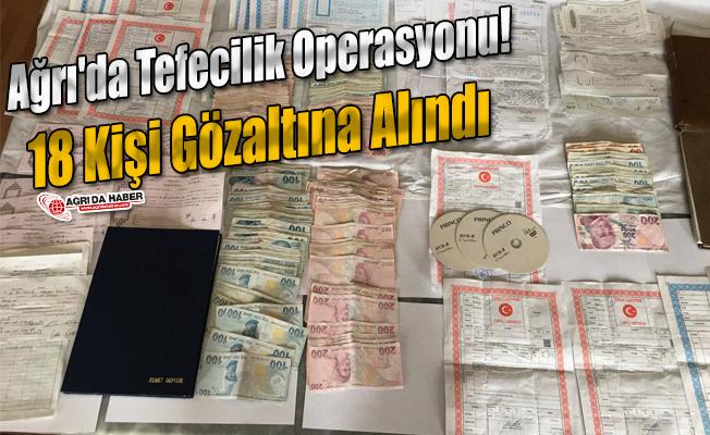 Ağrı'da Tefecilik Operasyonu! 18 Kişi Gözaltına Alındı