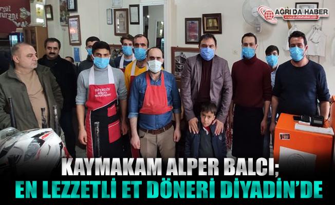 Alper Balcı; En Lezzetli Et Döner Diyadin' de Yenir
