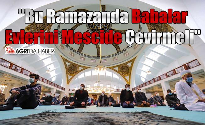 """""""Bu Ramazanda Babalar Evlerini Mescide Çevirmeli"""""""