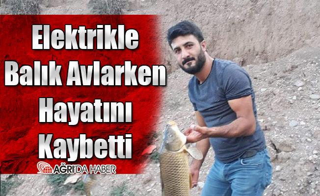 Ağrı'da Elektrik İle Balık Avlarken Hayatını Kaybetti