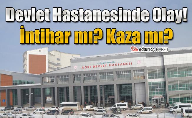 Ağrı Devlet Hastanesinde Olay! İntihar mı? Kaza mı?