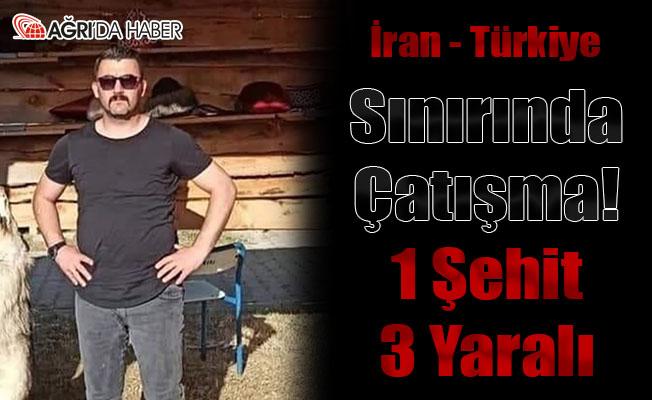 Ağrı-İran Sınır Hattında Çatışma! 1 Şehit 3 Yaralı