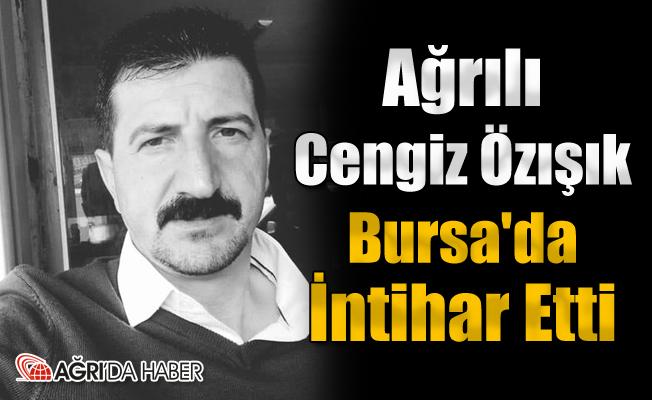 Ağrılı Cengiz Özışık Bursa'da İntihar Etti