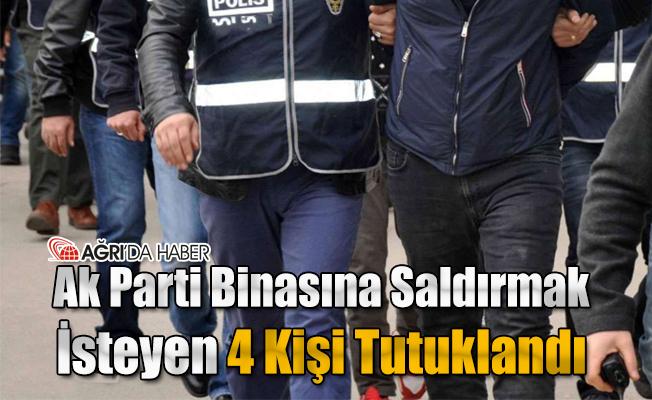 Patnos Ak Parti İlçe Binasına Saldırı Yapmak İsteyen 4 Kişi Yakalandı!