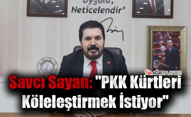 """Savcı Sayan: """"PKK Kürtleri Köleleştirmek İstiyor"""""""