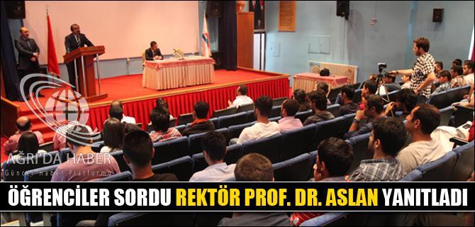 ÖĞRENCİLER SORDU REKTÖR PROF. DR. ASLAN YANITLADI