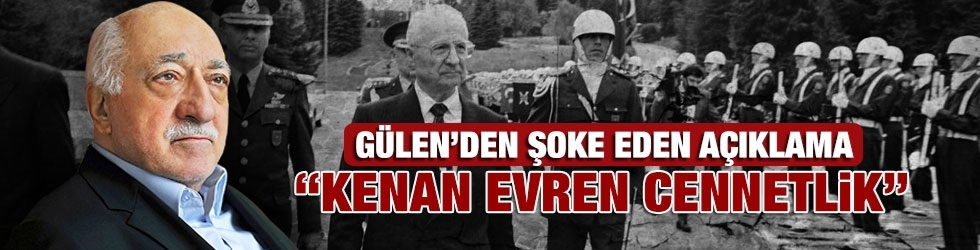 Fetullah Gülen: Kenan Evren cennetlik
