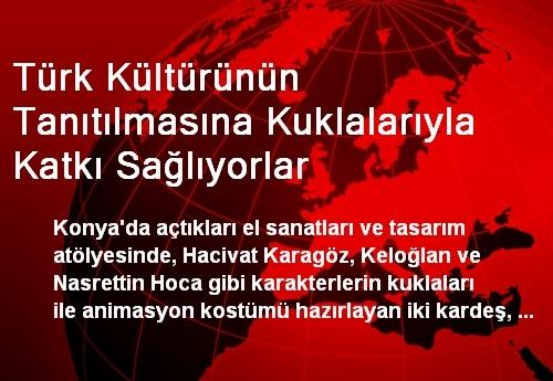 Türk Kültürünün Tanıtılmasına Kuklalarıyla Katkı Sağlıyorlar