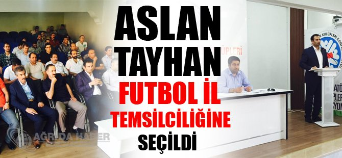 Futbol Temsilciliğine Aslan TAYHAN seçildi
