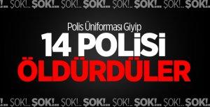 Polis Üniforması Giyip 14 Polisi Öldürdüler