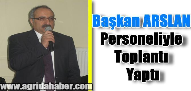 Başkan ARSLAN Personeliyle Toplantı Yaptı