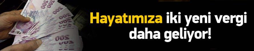 Türkiye'ye 2 Yeni Vergi Daha Geliyor!