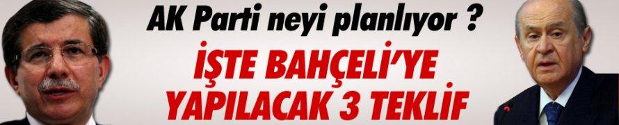 BAHÇELİ'YE YAPILACAK 3 TEKLİF