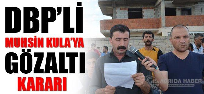DBP'li Muhsin KULA'YA Gözaltı Kararı