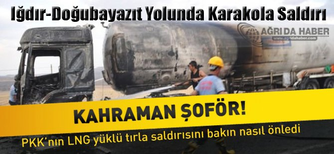 Tanker Şöförü Karakola Saldırıyı Önledi !