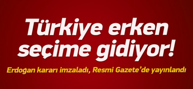 Türkiye Erken Seçime Gidiyor !