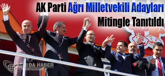 AK Parti Ağrı Milletvekili Adayları Mitingle Tanıtıldı